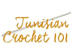 Tunisian Crochet 101: Introduction and Tools